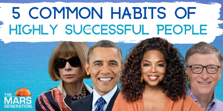 5 Common Habits of Highly Successful People_Photo of Anna Wintour, Barack Obama, Oprah, Bill Gates_Astronaut Abby_The Mars Generation